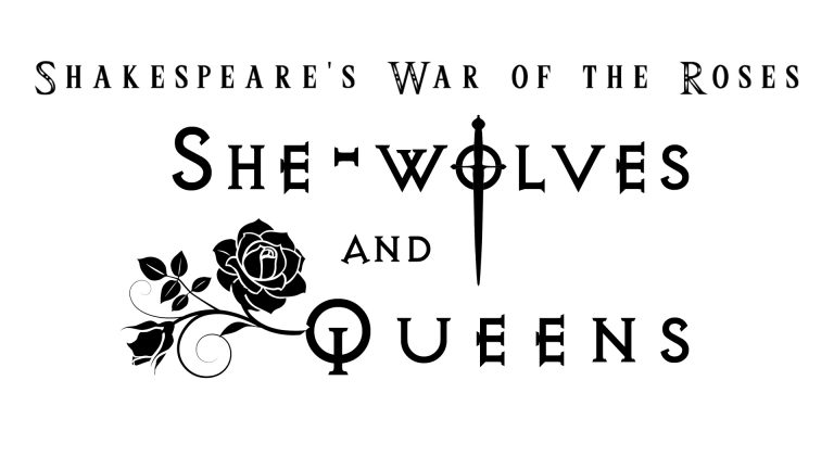 Shakespeare's War of the Roses – She-wolves and Queens
